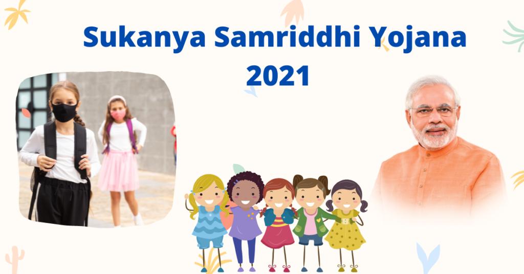 Sukanya Samriddhi Yojana 2021